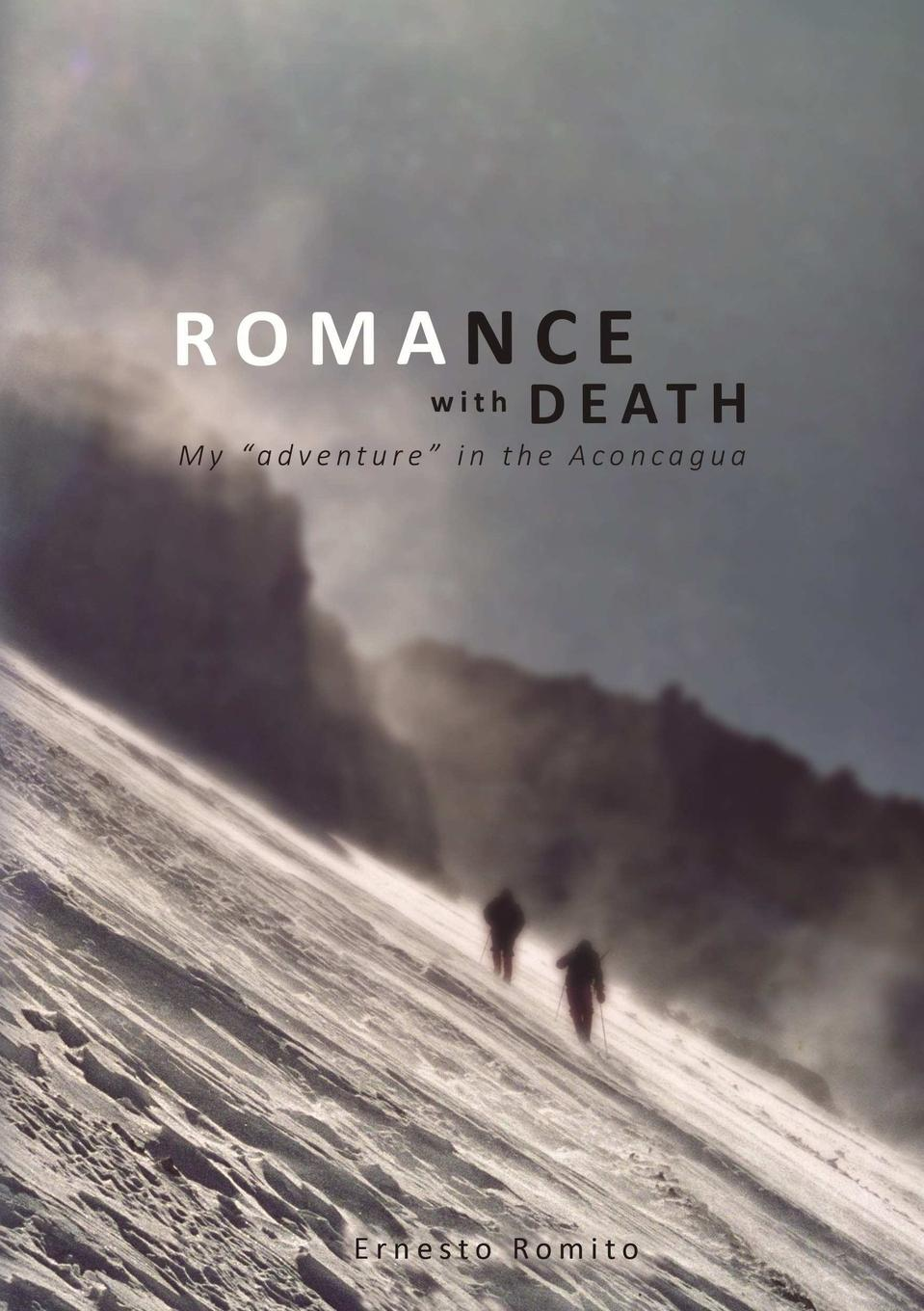 Ernesto Romito ROMANCE WITH DEATH - My adventure in the Aconagua marti l berger the father wears son glasses the rhyme and reason for everything