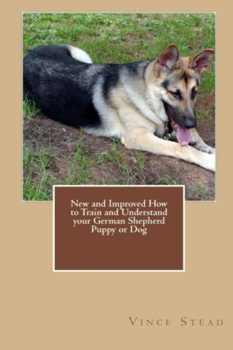 Vince Stead New and Improved How to Train and Understand Your German Shepherd Puppy or Dog тапочки shepherd shepherd sh010amgqa61