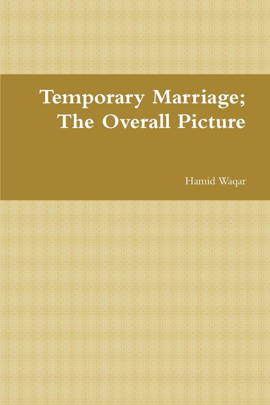 Hamid Waqar Temporary Marriage; The Overall Picture marriage is for grownups