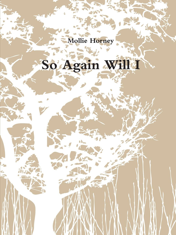 Mollie Horney So Again Will I my beautiful log 50