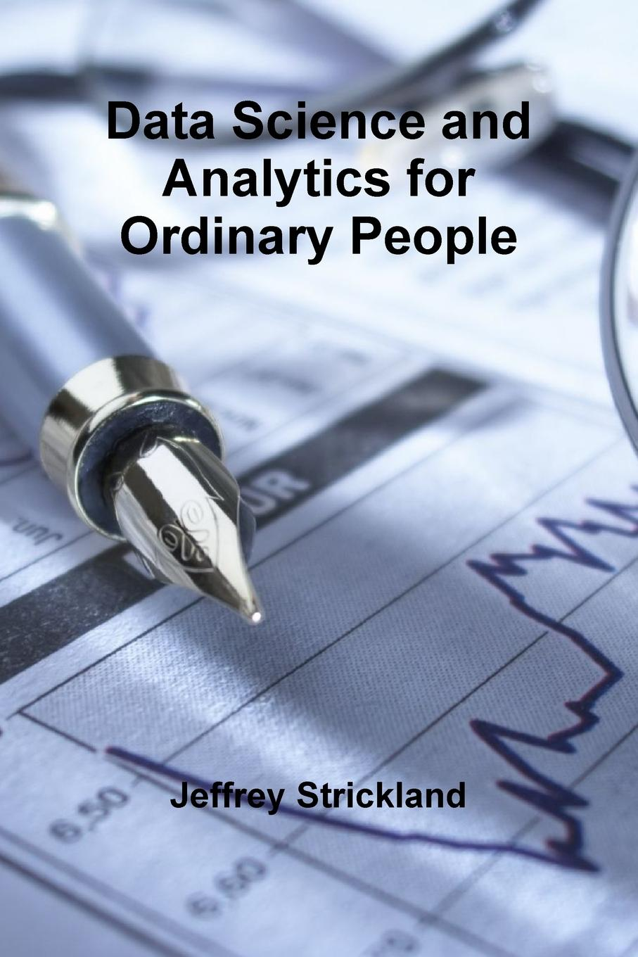 Data Science and Analytics for Ordinary People Data Science and Analytics for Ordinary People is collection...