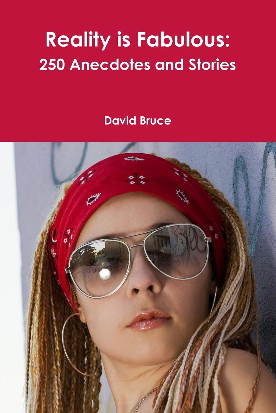 David Bruce Reality is Fabulous. 250 Anecdotes and Stories various the book of three hundred anecdotes