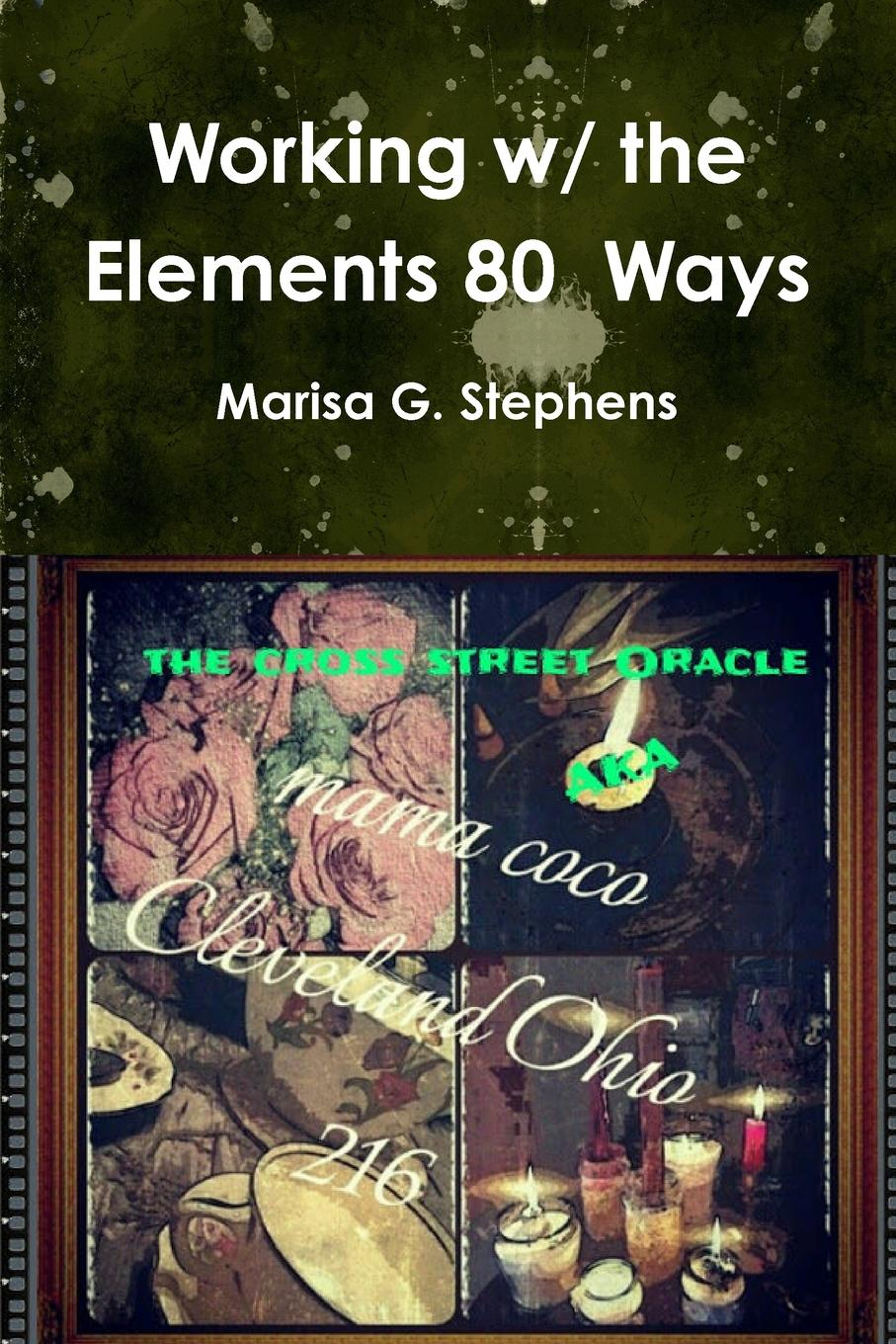 Marisa G. Stephens Working with the Elements Eighty Ways куртка the ancient with the vintage