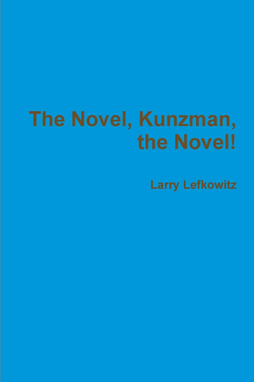 цены на Larry Lefkowitz The Novel, Kunzman, the Novel.  в интернет-магазинах
