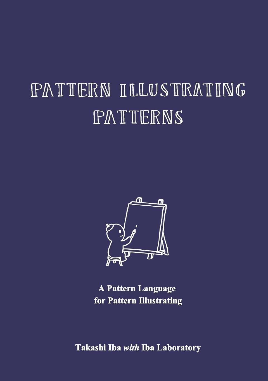 Takashi Iba, Iba Laboratory Pattern Illustrating Patterns. A Pattern Language for Pattern Illustrating цена