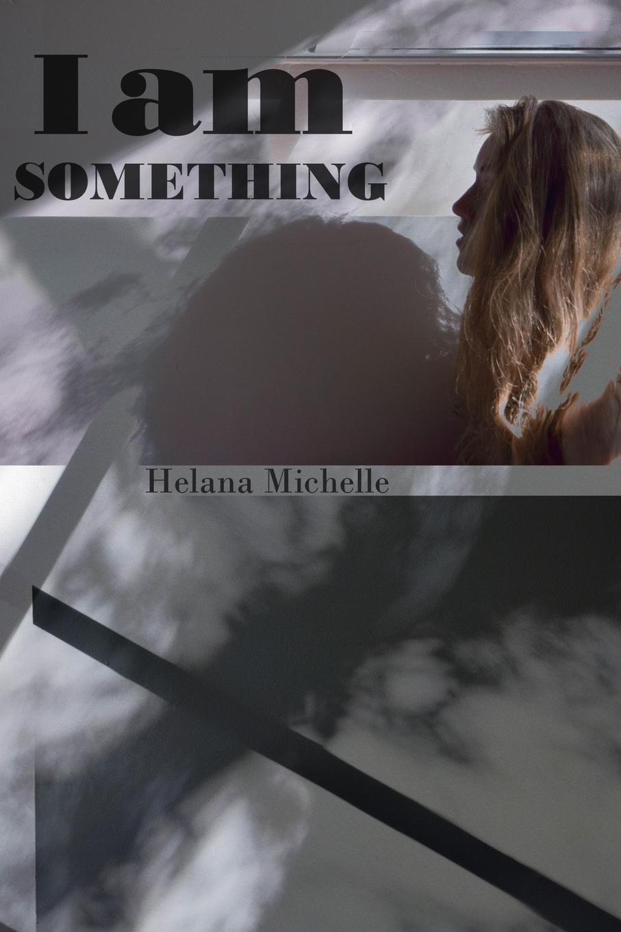 Helana Michelle I am Something michelle celmer out of sight