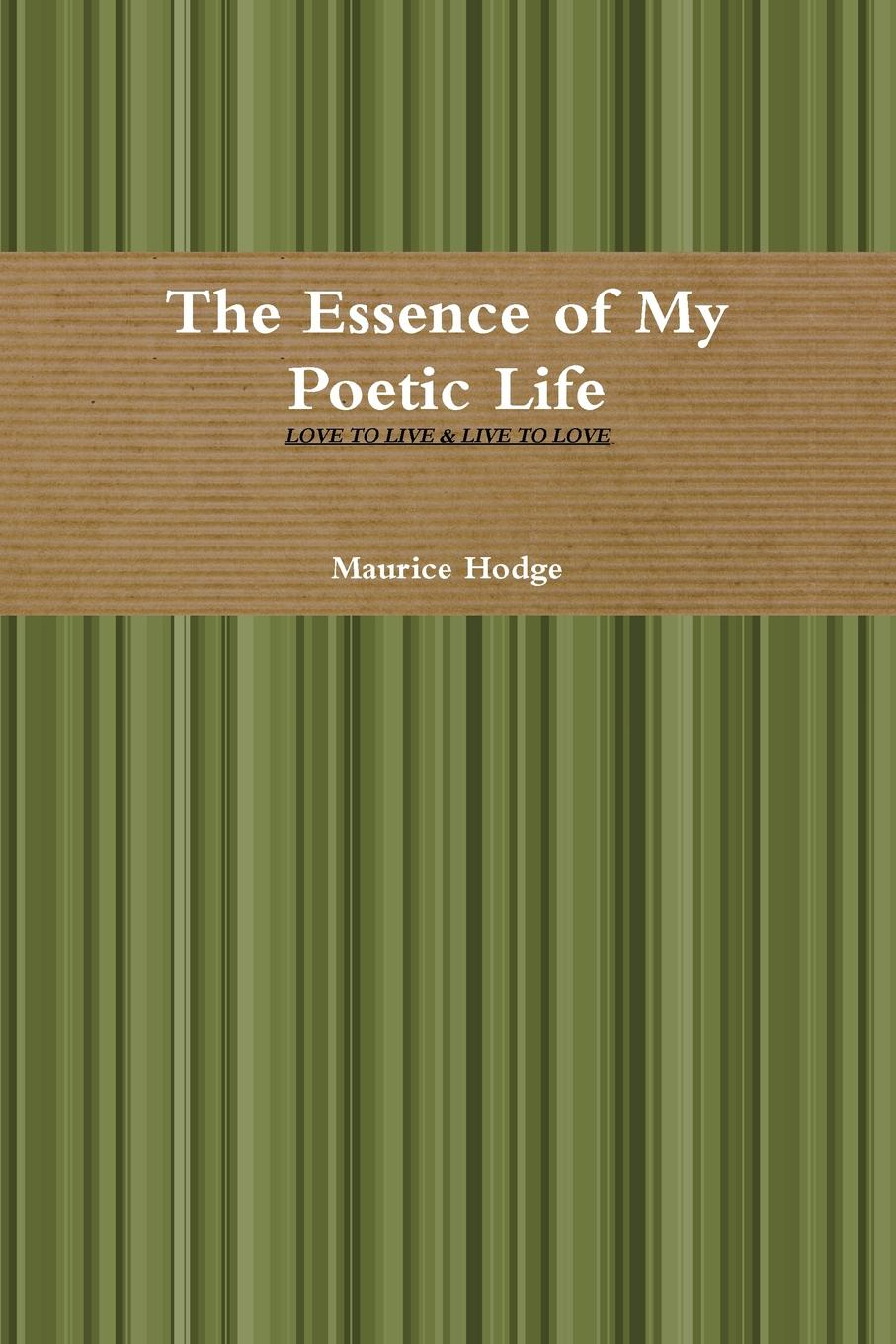 Maurice Hodge The Essence of My Poetic Life history of my life