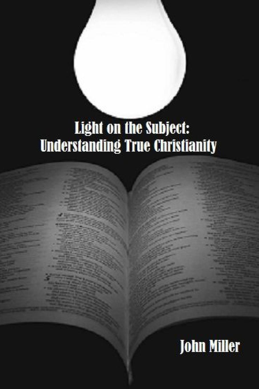 John Miller Light on the Subject. Understanding True Christianity