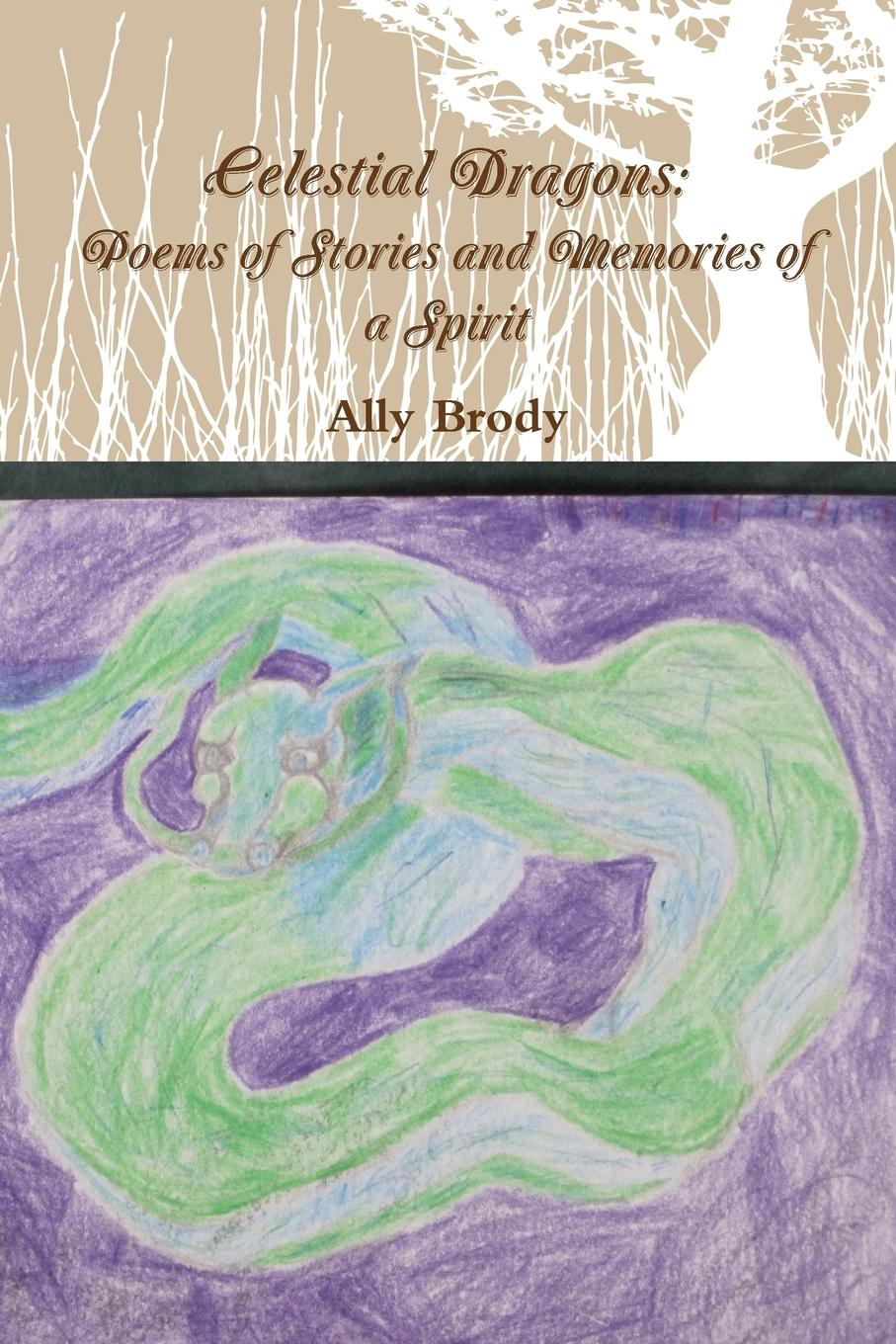Ally Brody Celestial Dragons. Poems of Stories and Memories of a Spirit charents yeghishe poems of yeghishe charent