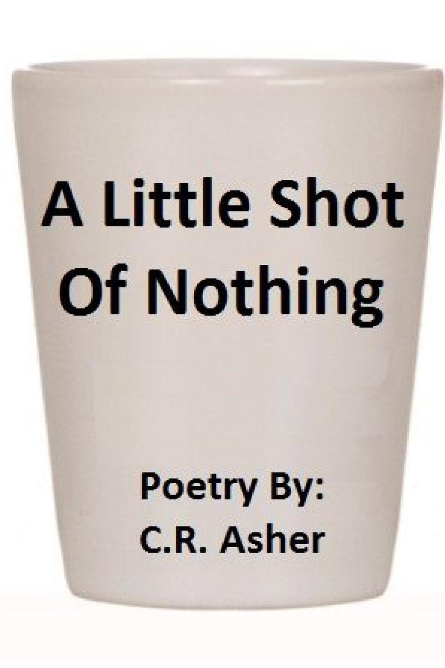 C.R. Asher A Little Shot of Nothing eva snow little little poetry