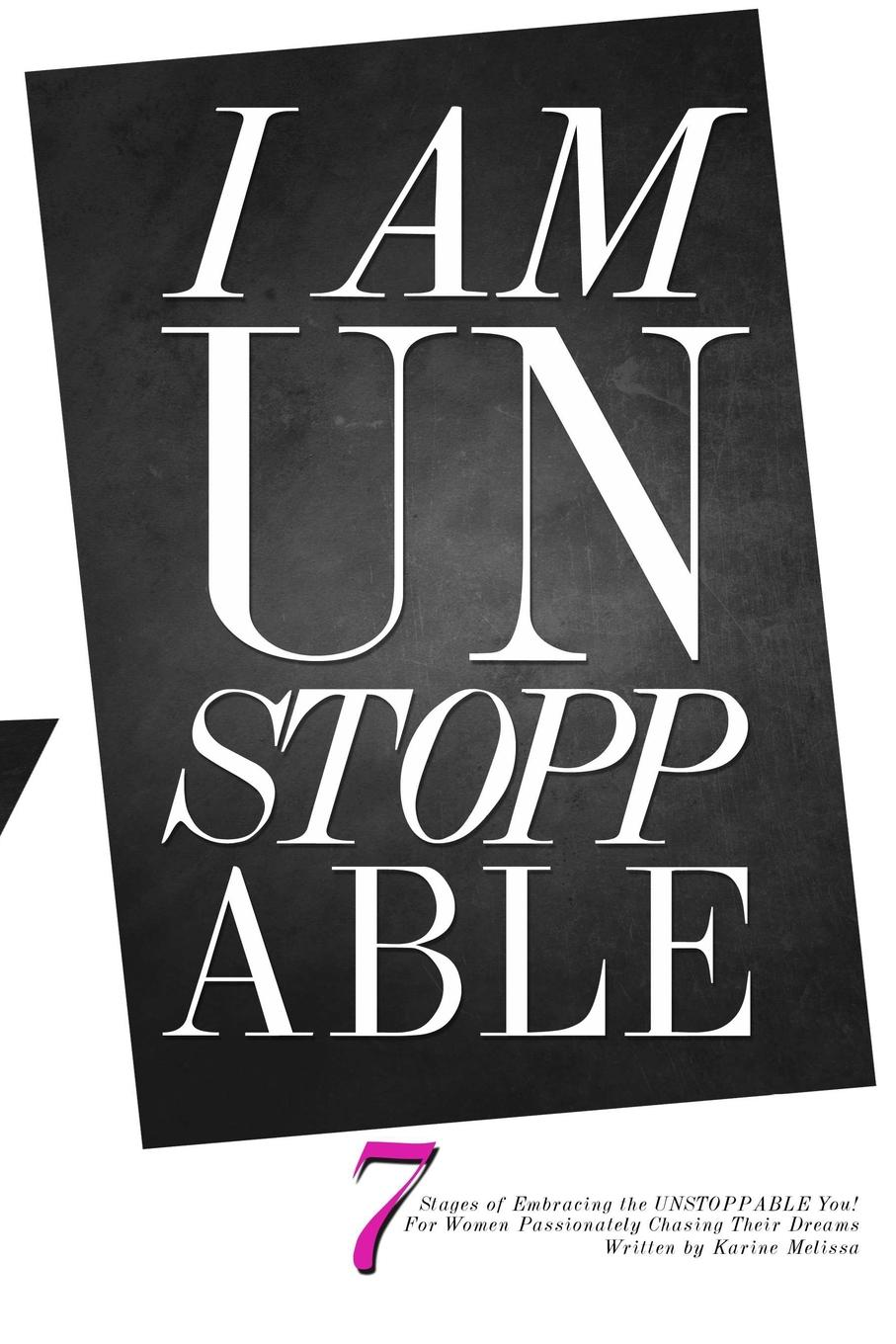 Karine Melissa I Am Unstoppable. 7 Stages of Embracing the Unstoppable You; For Women Passionately Chasing Their Dreams suzanne brockmann unstoppable love with the proper stranger letters to kelly