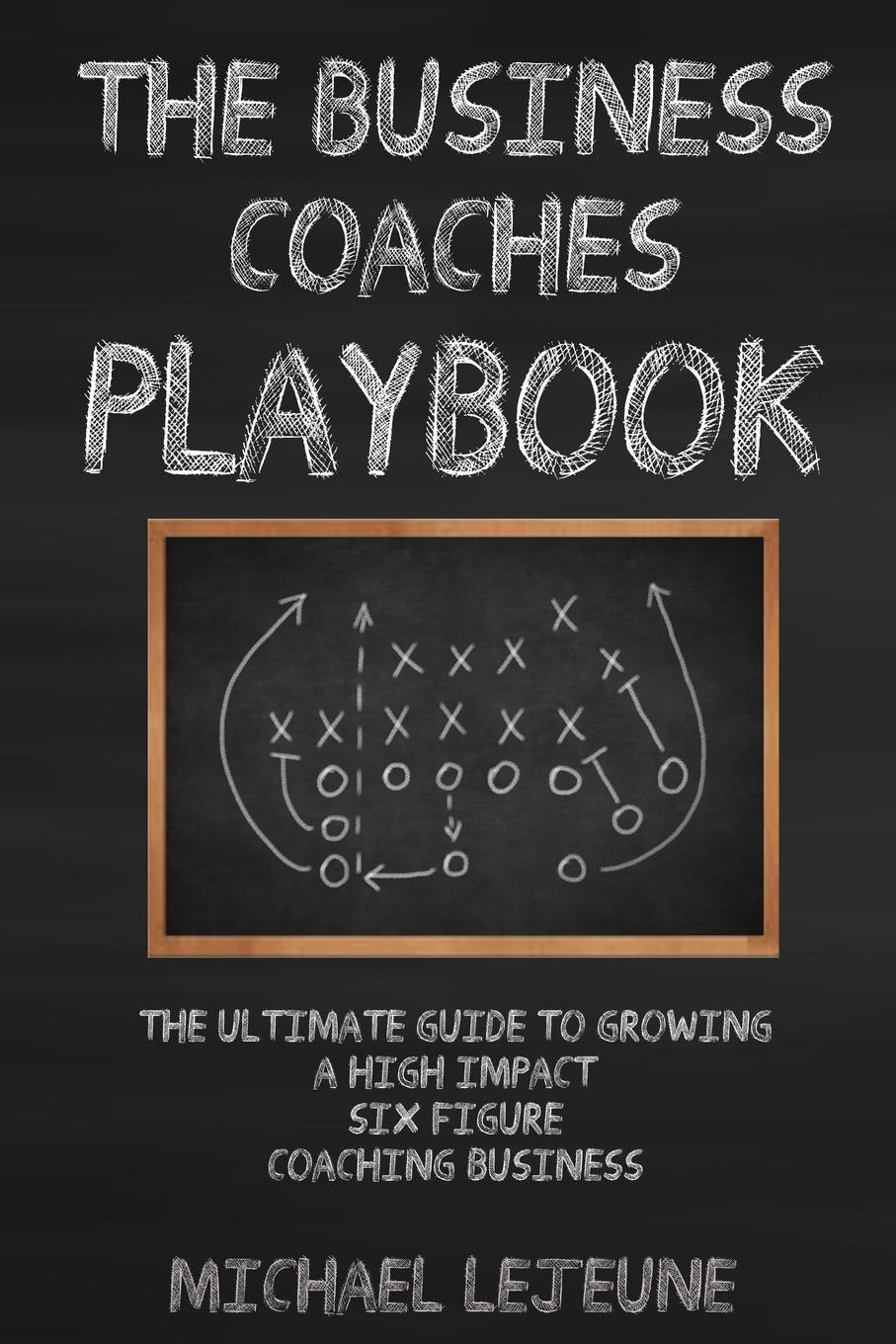 Michael LeJeune The Business Coaches. Playbook frank j rumbauskas jr the never cold call again online playbook the definitive guide to internet marketing success