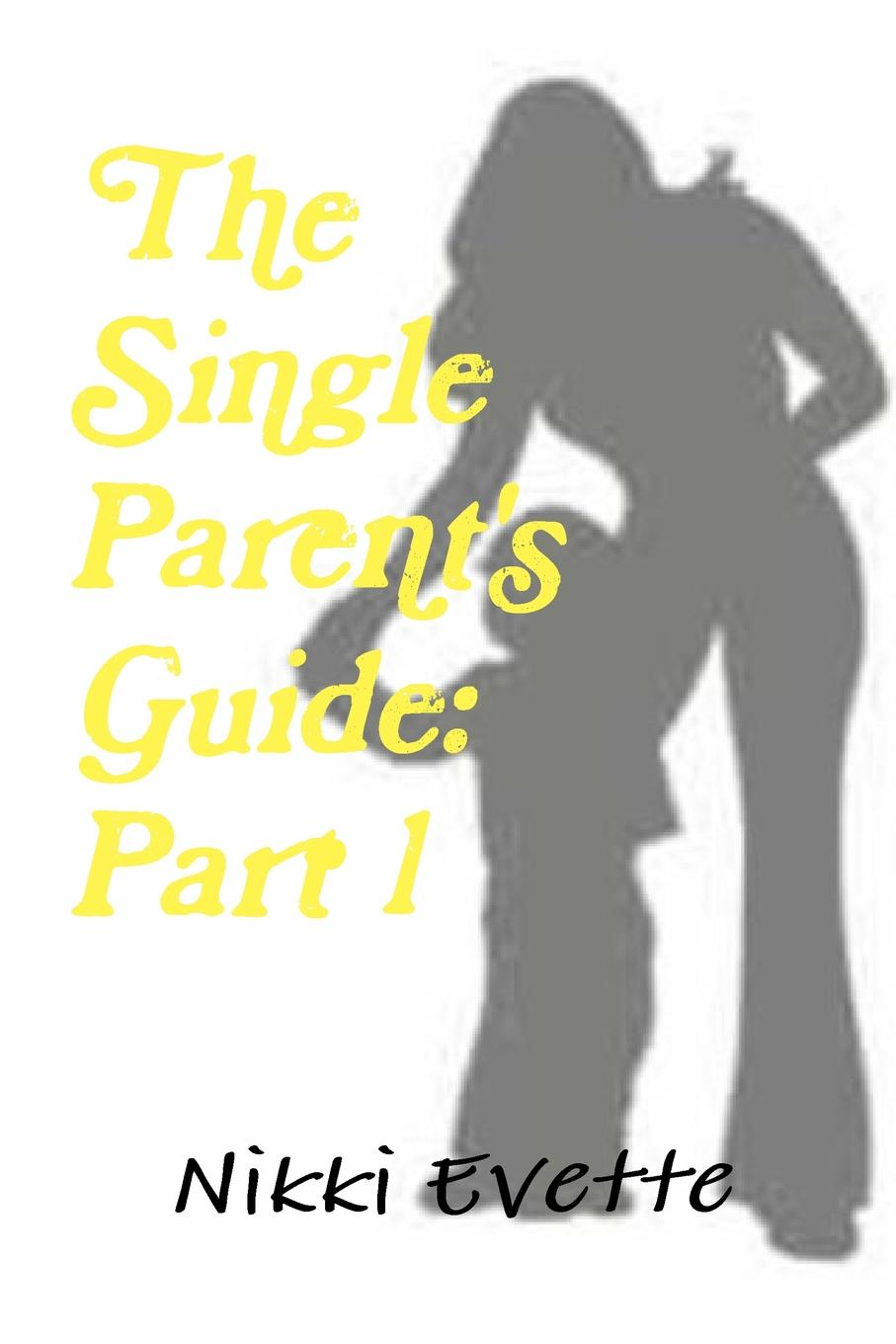 Nikki Evette The Single Parent.s Guide. Part 1 grainne smith anorexia and bulimia in the family one parent s practical guide to recovery