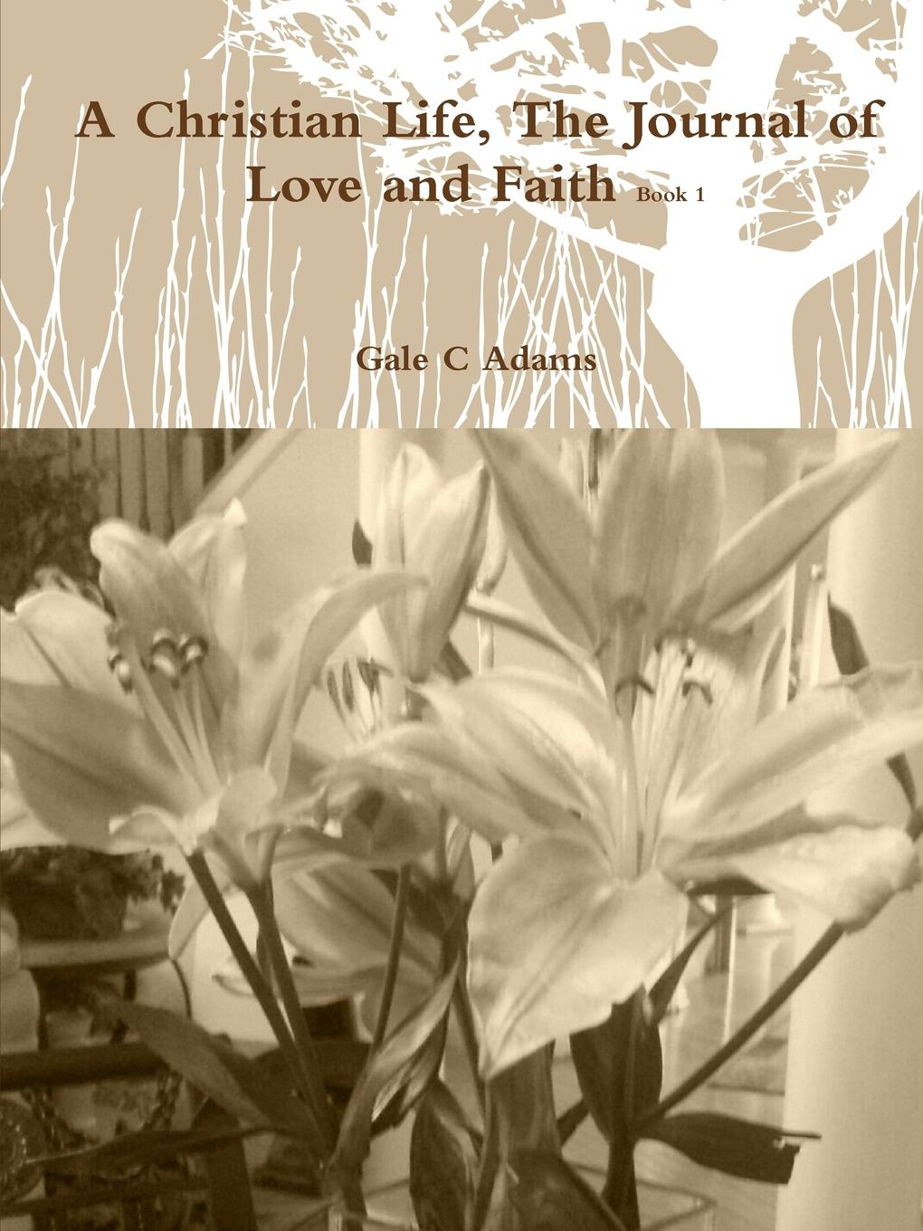 Gale C Adams A Christian Life, The Journal of Love and Faith Book 1 travis monday help yourself to god s help