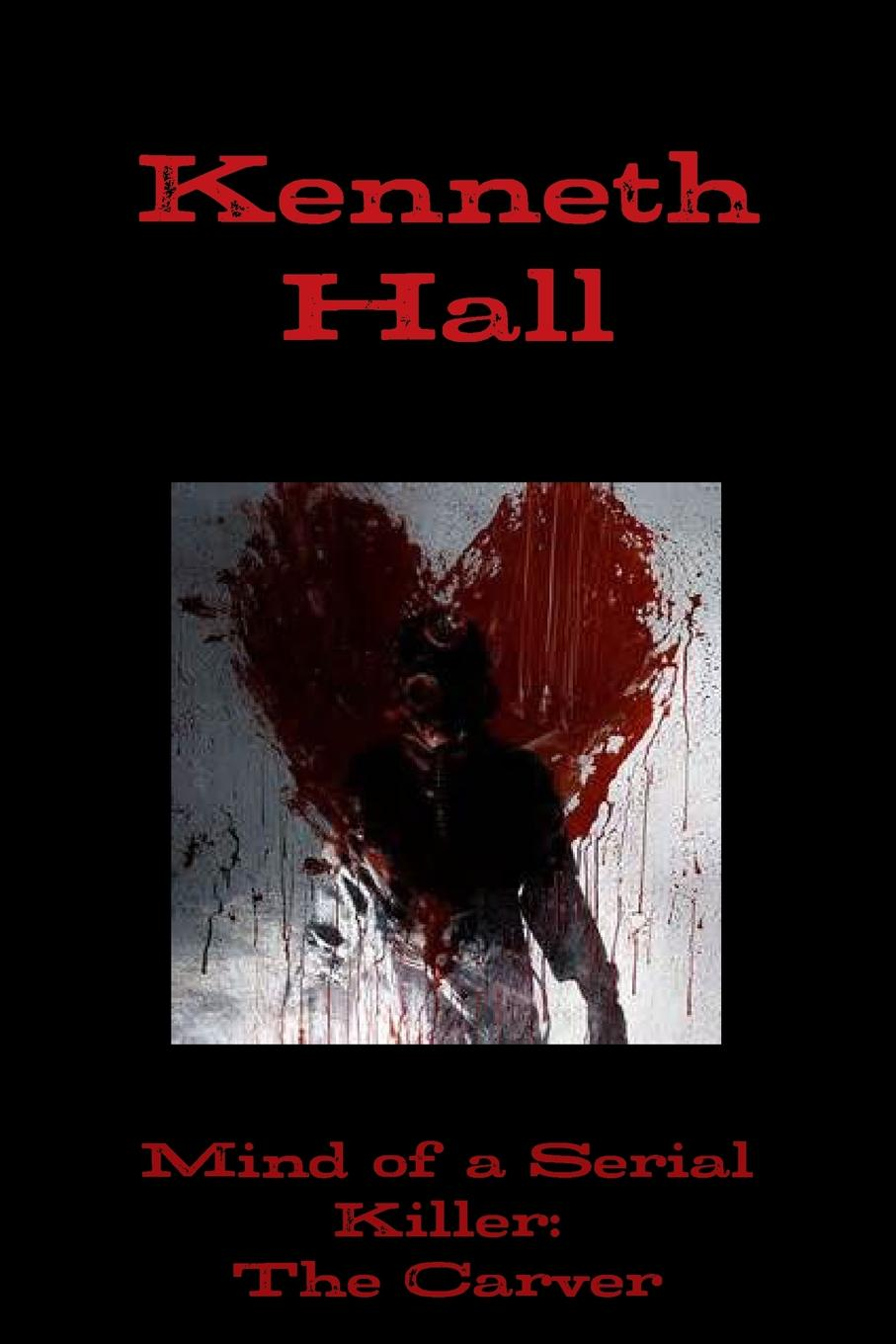 Kenneth Hall Mind of a Serial Killer. The Carver the hall of uselessness