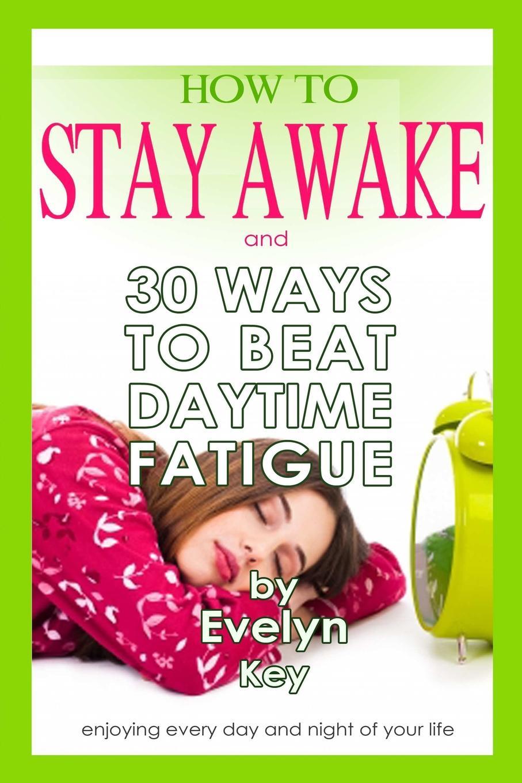 Evelyn Key How to Stay Awake, and 30 ways to beat daytime fatigue safe device anti sleep drowsy alarm alert sleepy reminder for car driver to keep awake