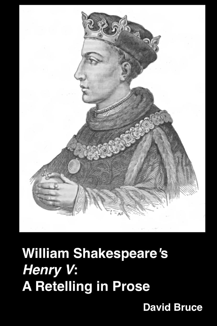 David Bruce William Shakespeare.s Henry V. A Retelling in Prose folsom william henry carman fifty years in the northwest