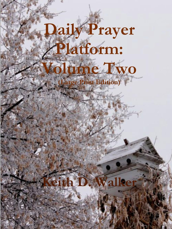 Keith D. Walker Daily Prayer Platform. Volume Two (Large Print Edition)