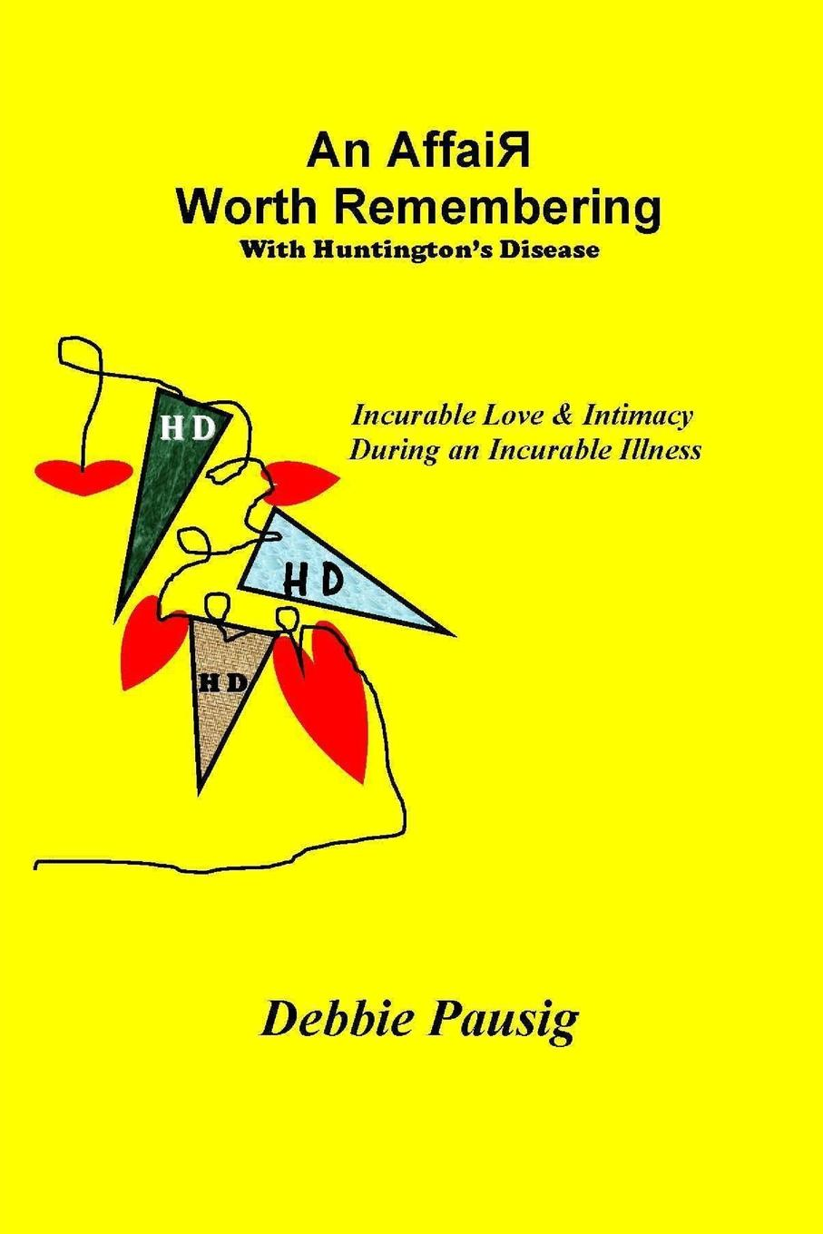 Debbie Pausig An Affair Worth Remembering With Huntington.s Disease parkinson s disease and the family