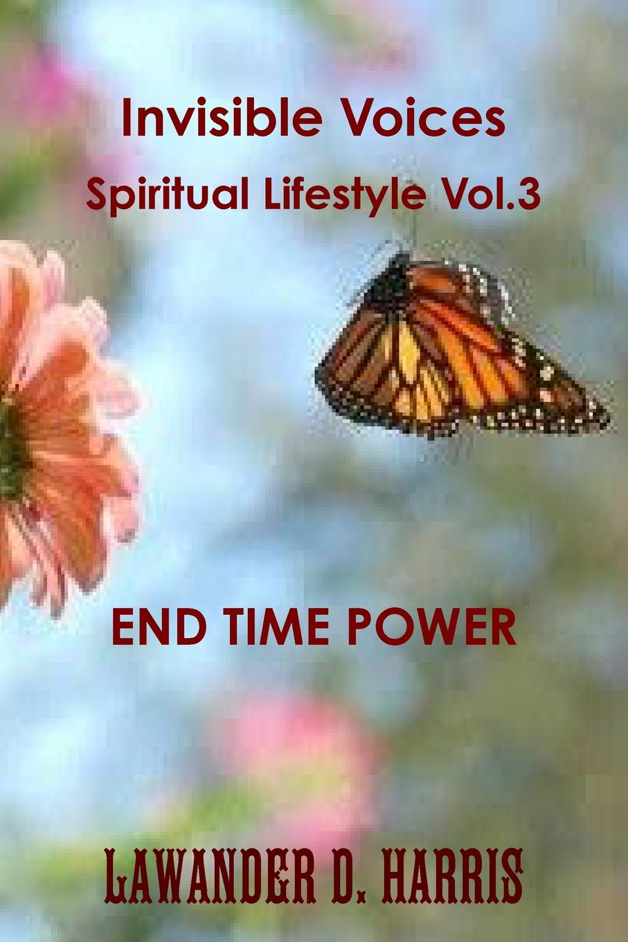 Lawander Harris Invisible Voices Spiritual Lifestyle Vol.3 END TIME POWER lawander harris invisible voices spiritual lifestyle vol 2 advantage