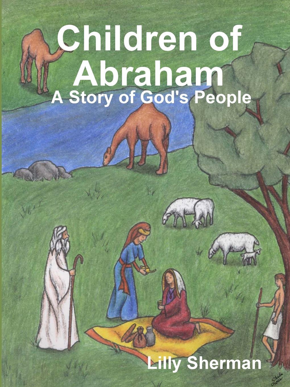 Lilly Sherman Children of Abraham. A Story of God.s People недорого