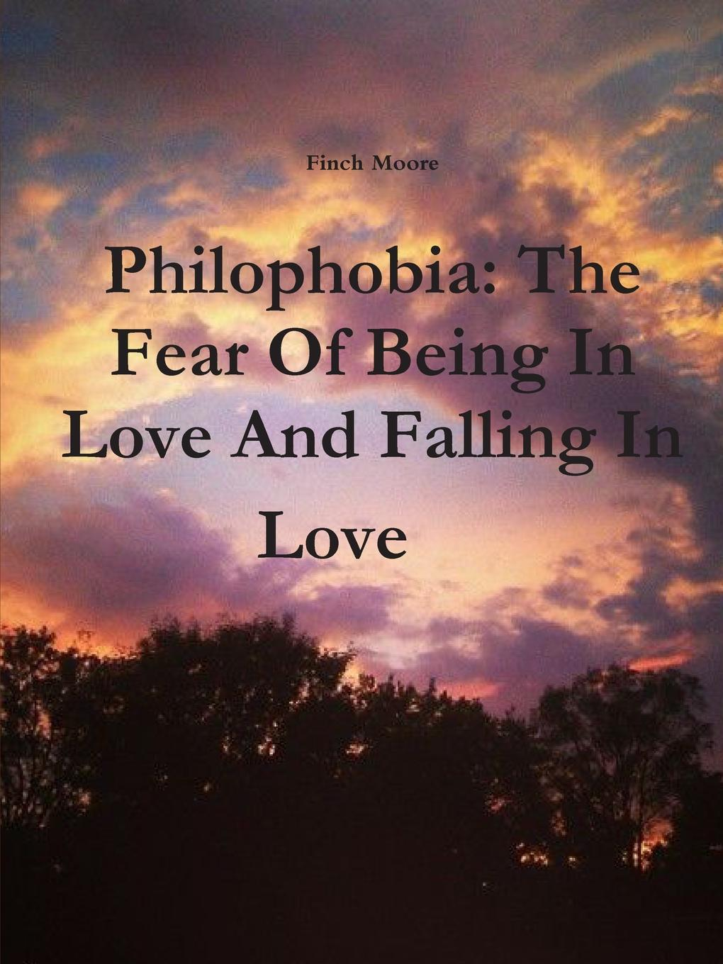 Finch Moore Philophobia. The Fear Of Being In Love And Falling In Love marta perry sound of fear