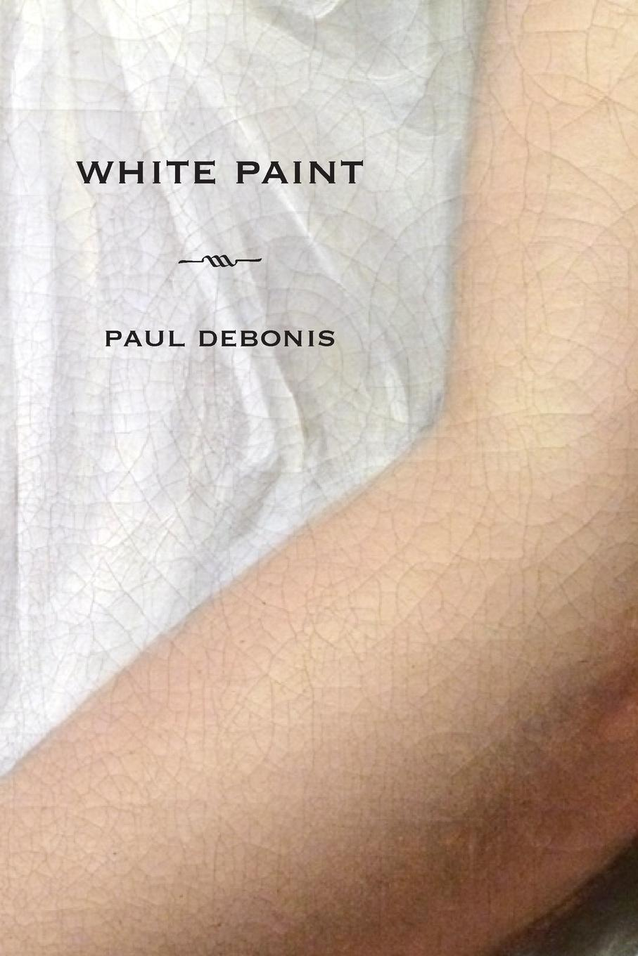Paul DeBonis White Paint carlton dawe love and the world and other poems and other poems