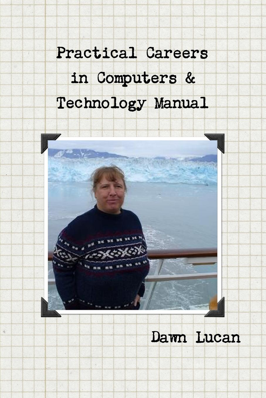 Practical Careers in Computers . Technology Manual Finding the perfect career is not easy in life. There are so many...