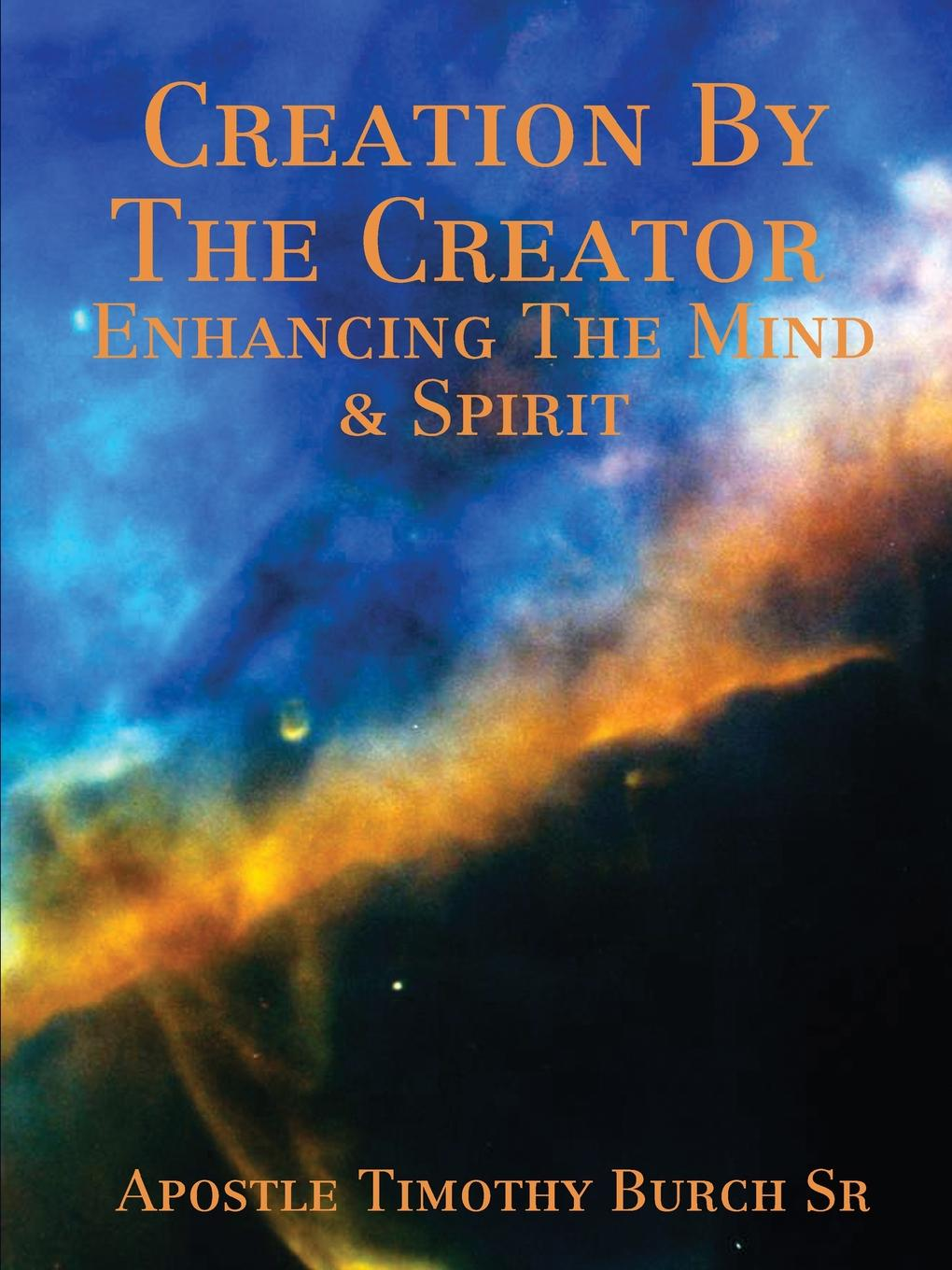 Apostle Timothy Burch Creation By The Creator Enhancing The Mind And Spirit samuel clarke a discourse concerning the being and attributes of god