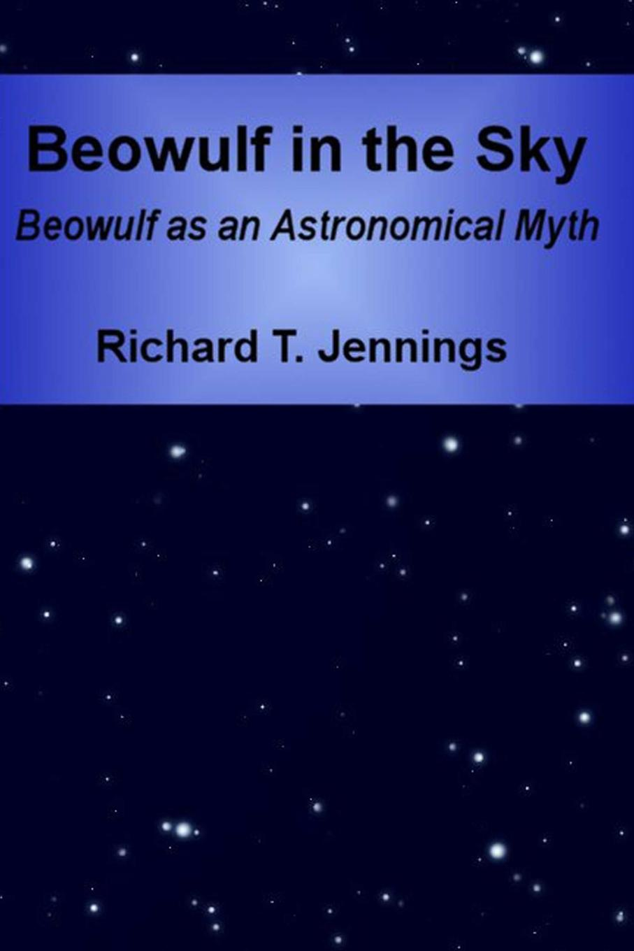 Richard T. Jennings Beowulf in the Sky. Beowulf as an Astronomical Myth цены онлайн