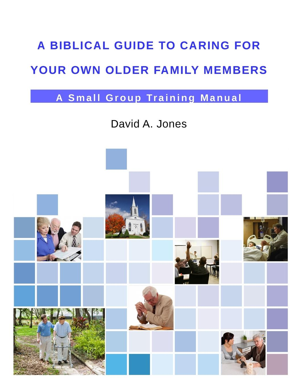 David A. Jones A Biblical Guide to Caring for Your Own Older Family Members david rudd cycleback guide to sports photographs
