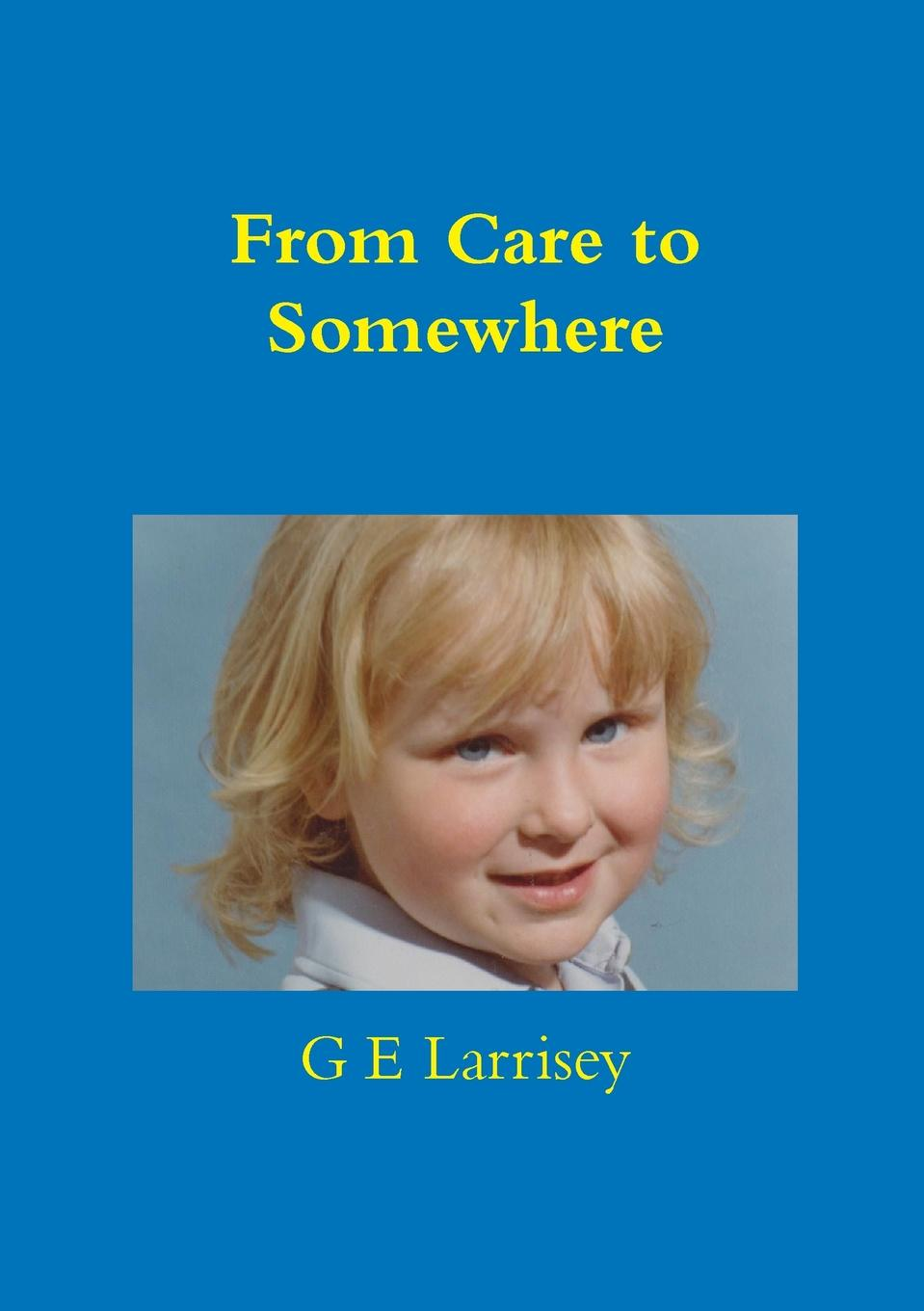 G E Larrisey From Care to Somewhere марк твен how to tell a story and other essays