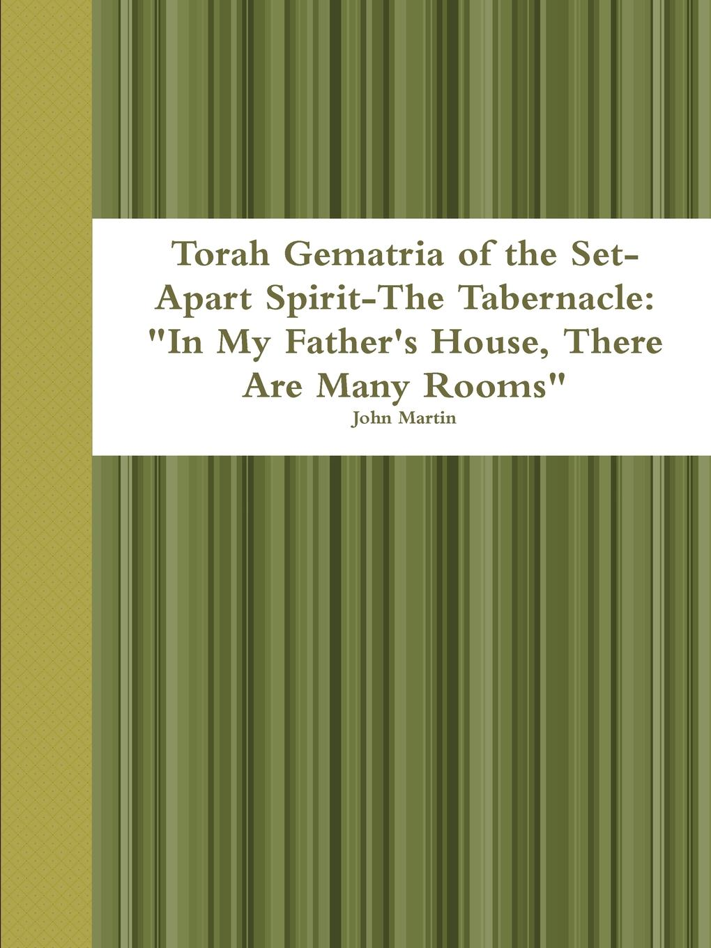 John Martin Torah Gematria of the Set-Apart Spirit-The Tabernacle. In My Father.s House, There Are Many Rooms fruit of the earth