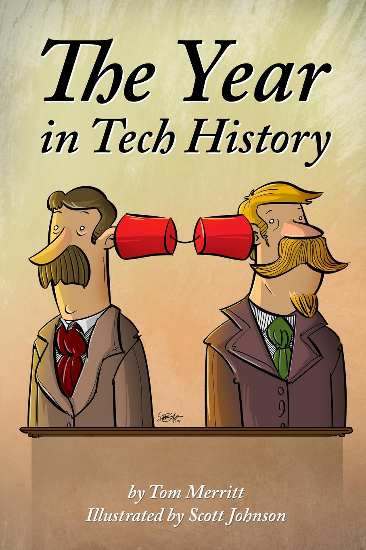 Tom Merritt, Scott Johnson The Year in Tech History stephen johnson scott emergent ignite purpose transform culture make change stick