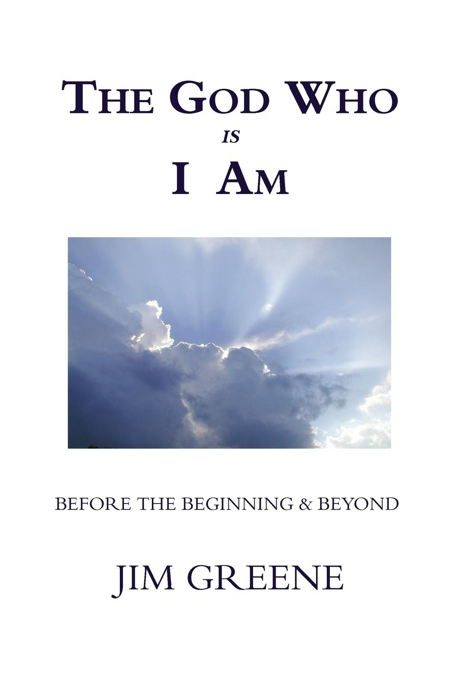 Jim Greene The God Who is I Am bakunin mikhail aleksandrovich god and the state