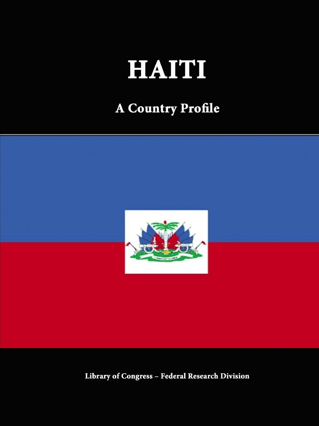 Library of Congress, Federal Research Division Haiti. A Country Profile