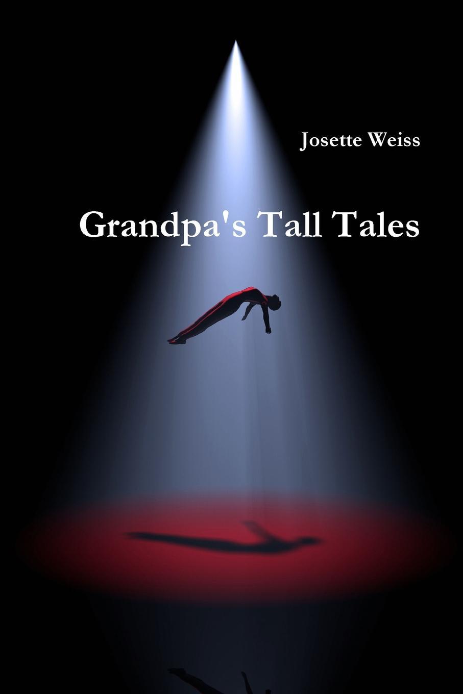 Josette Weiss Grandpa.s Tall Tales my grandpa