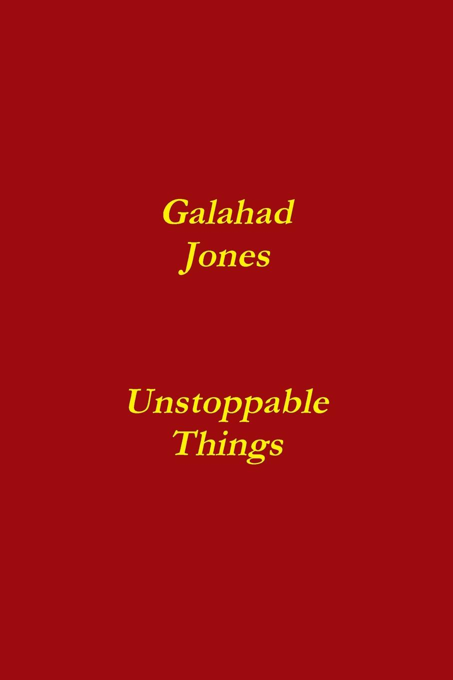 Unstoppable Things A book of twenty one poems covering some of the unstoppable things...