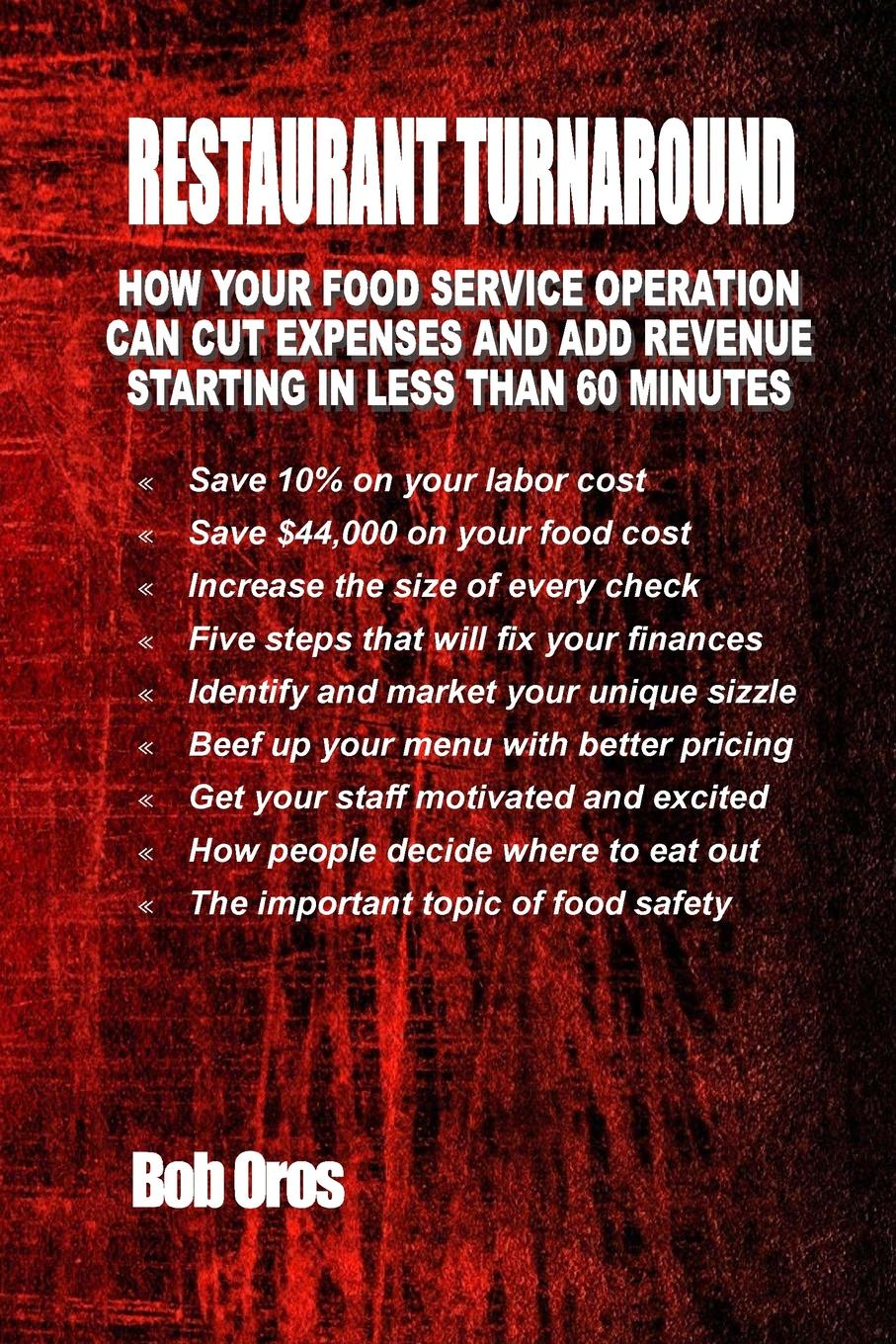Restaurant Turnaround. How Your Food Service Operation Can Cut Expenses and Add Revenue Starting in Less Than 60 Minutes Save 10% on your labor cost - Save $44,000 on your food cost...