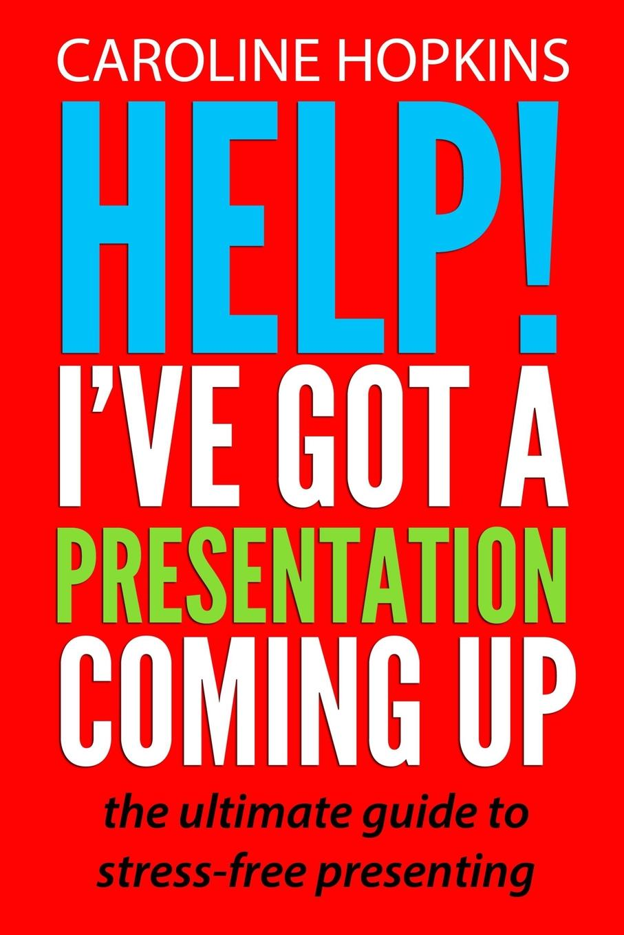 Caroline Hopkins Help. I.ve Got A Presentation Coming Up elizabeth bevarly you ve got male
