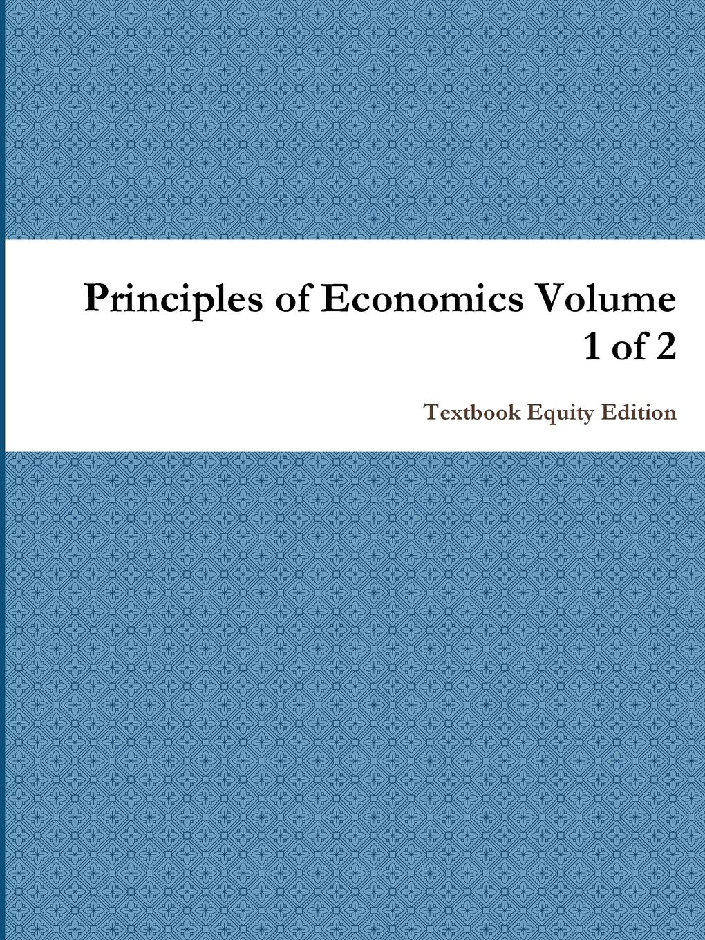 Principles of Economics Volume 1 of 2 This is Volume 1 of 2, covering Chapters 1 - 23 of 34 chapters...
