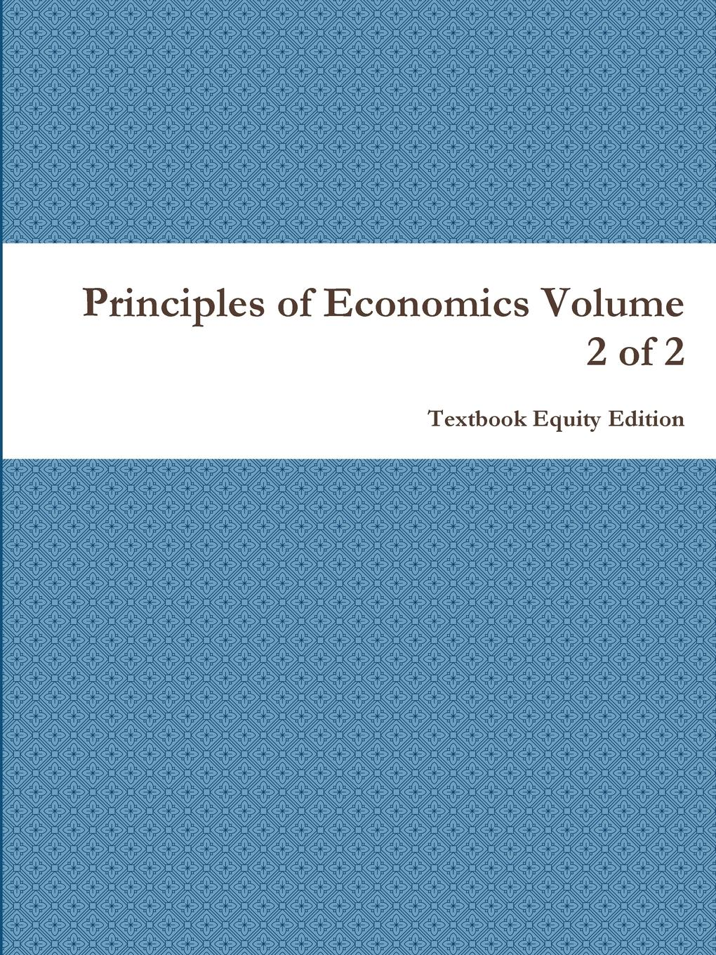 Principles of Economics Volume 2 of 2 This is Volume 2 of 2, covering Chapters 24 - 34 and the appendices...