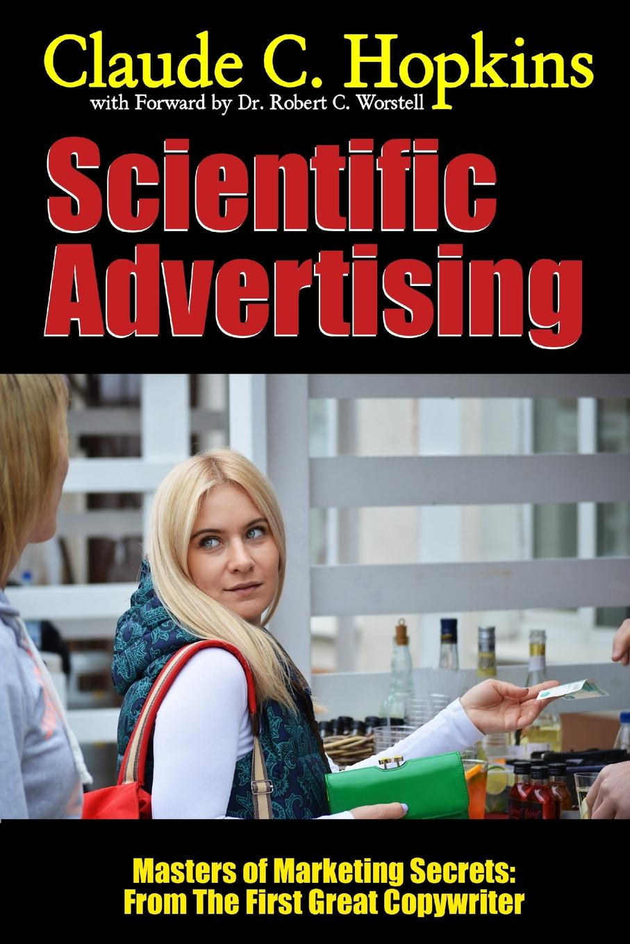 Scientific Advertising - Masters of Marketing Secrets. From the First Great Copywriter The time has come when advertising has in some hands reached...