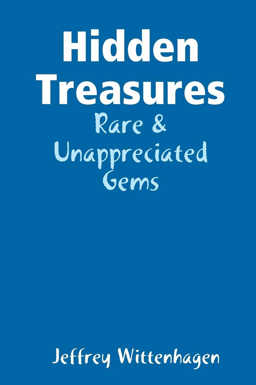 Jeffrey Wittenhagen Hidden Treasures. Rare . Unappreciated Gems hidden gems