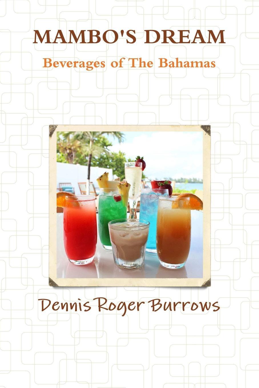 Dennis Burrows MAMBOS DREAM BEVERAGES OF THE BAHAMAS the bahamas