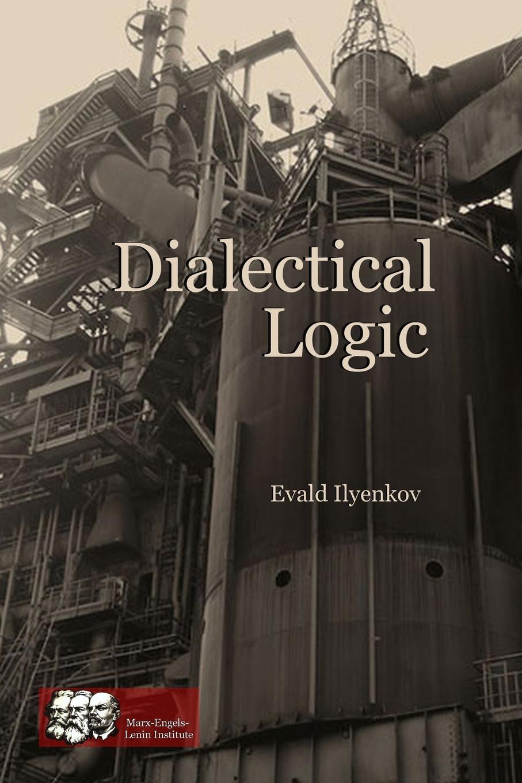 Evald Ilyenkov Dialectical Logic dialectical disputations volume 2