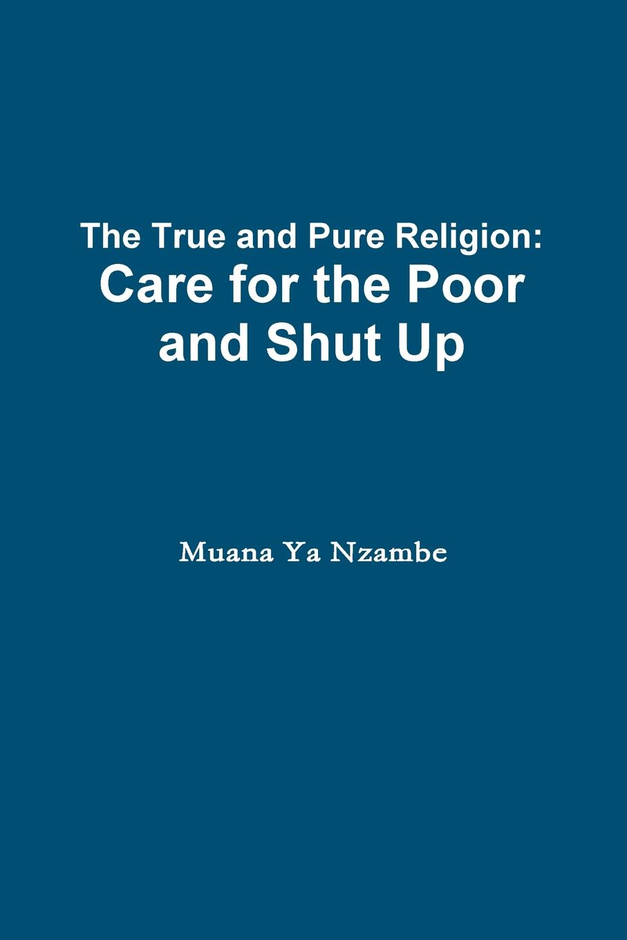 Фото - Muana Ya Nzambe The True and Pure Religion. Care for the Poor and Shut Up rurality and rural poverty what it means to be poor