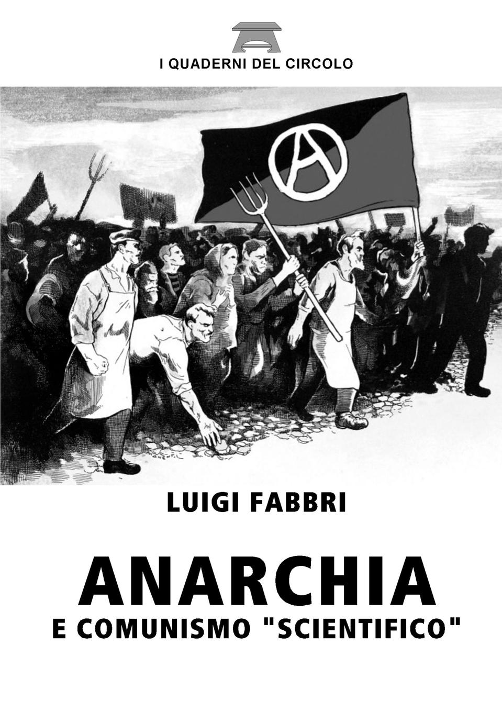 """Luigi Fabbri Anarchia e Comunismo """"scientifico"""""""