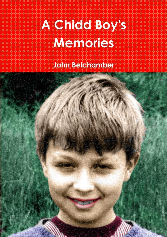 John Belchamber A Chidd Boy.s Memories germany memories of a nation