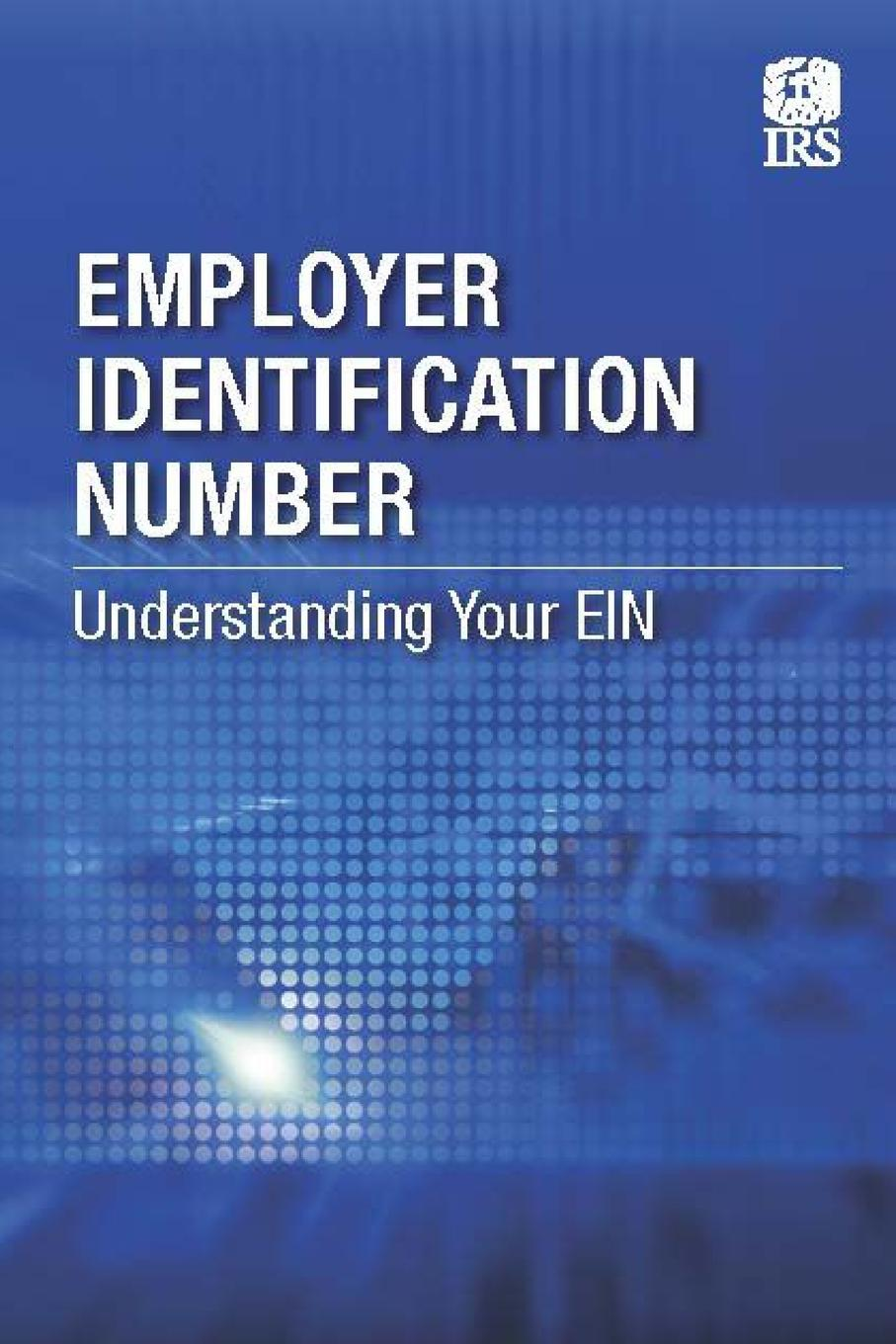 Employer Identification Number. Understanding Your EIN This publication provides general information on Employer...